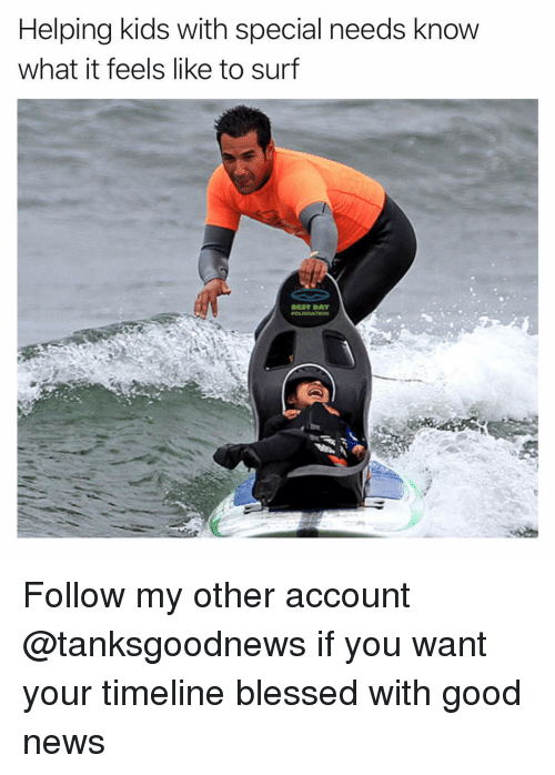 Blessed, Funny, and News: Helping kids with special needs know  what it feels like to surf  BEST DAY Follow my other account @tanksgoodnews if you want your timeline blessed with good news