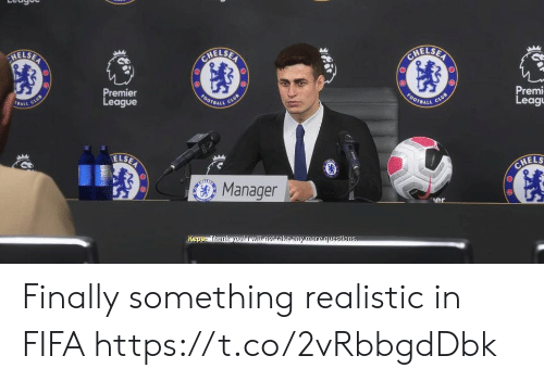 realistic: HELSER  RELSEN  HELSER  Premier  League  BALL CUB  FOOTBALL  FOOTBALL  CLUB  CLUB  Premi  Leag  ELSEA  CHELS  Manager  er  Kepar Thenkvoulvill not take any more questions. Finally something realistic in FIFA https://t.co/2vRbbgdDbk