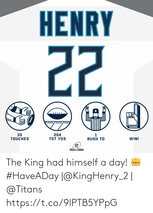 Wild: HENRY  22  35  TOUCHES  204  TOT YDS  WIN!  RUSH TD  WILD CARD The King had himself a day! 👑  #HaveADay |@KingHenry_2 | @Titans https://t.co/9lPTB5YPpG