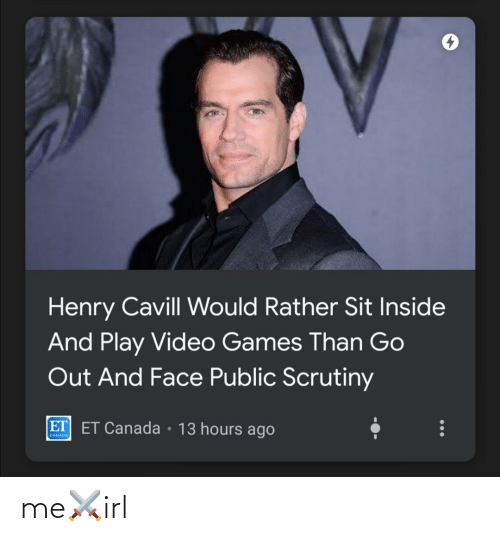 Video Games: Henry Cavill Would Rather Sit Inside  And Play Video Games Than Go  Out And Face Public Scrutiny  ET ET Canada • 13 hours ago  CANADA me⚔️irl