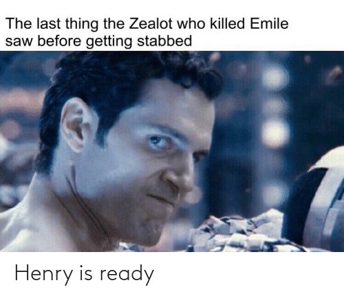 henry: Henry is ready