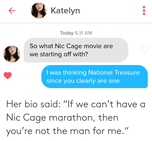 "bio: Her bio said: ""If we can't have a Nic Cage marathon, then you're not the man for me."""
