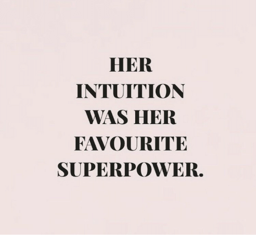 Intuition: HER  INTUITION  WAS HER  FAVOURITE  SUPERPOWER.