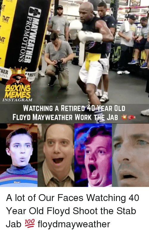 Floyd Mayweather, Instagram, and Mayweather: HER  ONS  WATCHING A RETIRED 40 YEAR OLD  FLOYD MAYWEATHER WORK THE JAB *e  INSTAGRAM  Wow A lot of Our Faces Watching 40 Year Old Floyd Shoot the Stab Jab 💯 floydmayweather