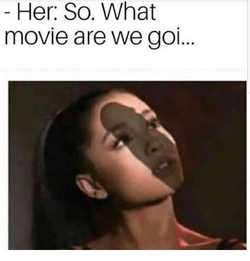 what movie: Her: So. What  movie are We go