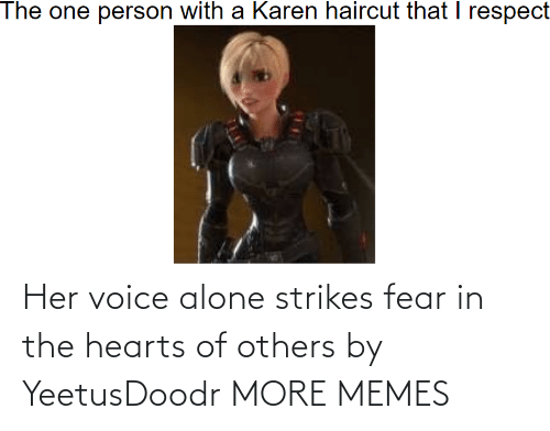 others: Her voice alone strikes fear in the hearts of others by YeetusDoodr MORE MEMES