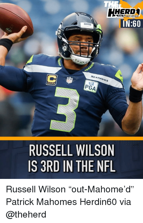 """Russell Wilson: HERD*  IN:60  OLIN COWHERD  SEAHAWKS  PGA  RUSSELL WILSON  IS 3RD IN THE NFL Russell Wilson """"out-Mahome'd"""" Patrick Mahomes Herdin60 via @theherd"""