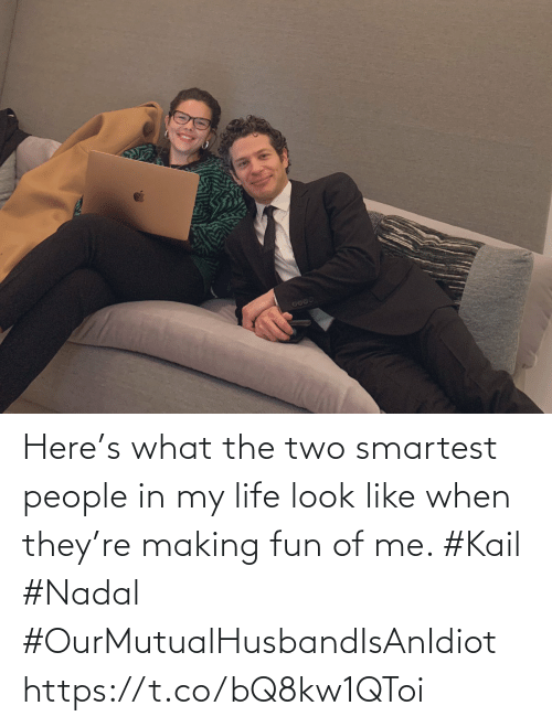 Of Me: Here's what the two smartest people in my life look like when they're making fun of me. #Kail #Nadal #OurMutualHusbandIsAnIdiot https://t.co/bQ8kw1QToi