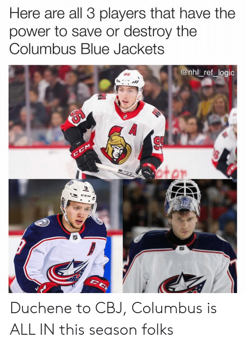 columbus: Here are all 3 players that have the  power to save or destroy the  Columbus Blue Jackets  @nhl_ref_logic  85 Duchene to CBJ, Columbus is ALL IN this season folks