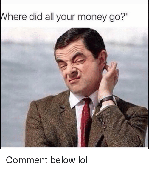"""Funny, Lol, and Money: here did all your money go?"""" Comment below lol"""