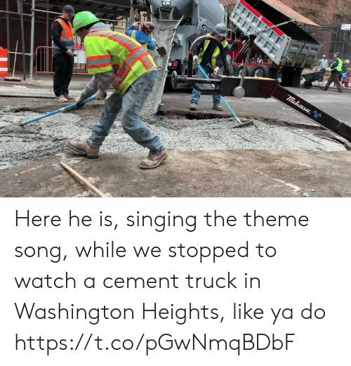 Memes, Singing, and Watch: Here he is, singing the theme song, while we stopped to watch a cement truck in Washington Heights, like ya do https://t.co/pGwNmqBDbF