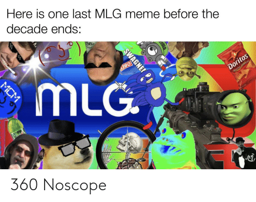 Mlg Meme: Here is one last MLG meme before the  decade ends:  MLG.  OBEY  Doritos  Wecho Cheese  SWAGNE!  MCM 360 Noscope