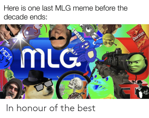 Mlg Meme: Here is one last MLG meme before the  decade ends:  MLG.  OBEY  Doritos  Wecho Cheese  SWAGNE!  MCM In honour of the best