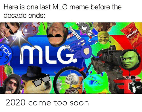 Mlg Meme: Here is one last MLG meme before the  decade ends:  MLG.  Doritos  SWAGNEI D  MCM 2020 came too soon