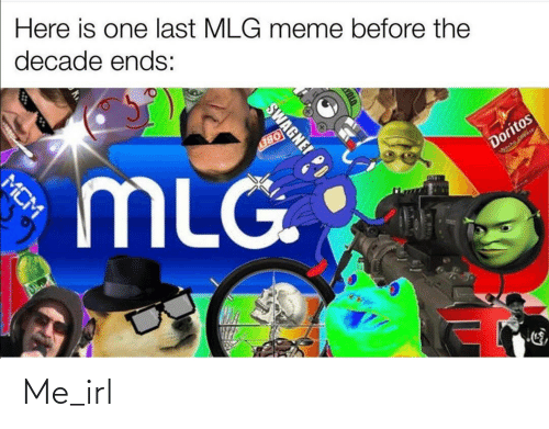 Mlg Meme: Here is one last MLG meme before the  decade ends:  OBEY  MLG.  Doritos  Wecho Cheese  SWAGNEI PD  MCM Me_irl