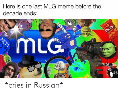 Mlg Meme: Here is one last MLG meme before the  decade ends:  MLG.  OBEY  Doritos  Wecho Cheese  SWAGNE!  MCM *cries in Russian*