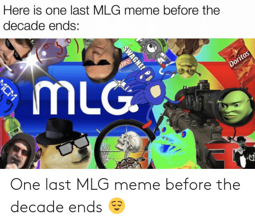 Mlg Meme: Here is one last MLG meme before the  decade ends:  Doritos  OBEY  Wecho Cheese  MLG.  MCM  SWAGNEI PD One last MLG meme before the decade ends 😌