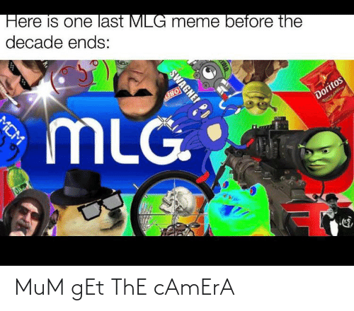 Mlg Meme: Here is one last MLG meme before the  decade ends:  OBEY  mLG  Doritos  WechoChee  SWAGNEI PD  MCM MuM gEt ThE cAmErA