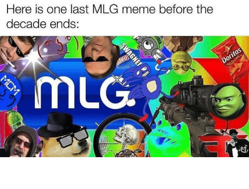 Mlg Meme: Here is one last MLG meme before the  decade ends:  Doritos  Weche co  MLG  MCM  SWAGNE I miss them