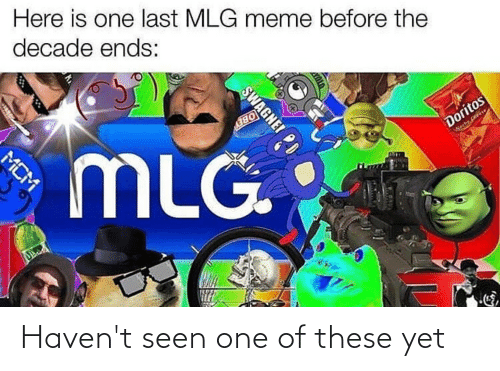 Mlg Meme: Here is one last MLG meme before the  decade ends:  Doritos  MCM  MLG  Wechs Coveyo  SWAGNEI Haven't seen one of these yet
