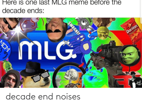 Mlg Meme: Here is one last MLG meme before the  decade ends:  OBEY  MLG.  Doritos  Wecho Cheese  SWAGNER  ACM decade end noises