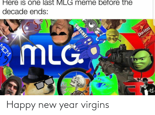 Mlg Meme: Here is one last MLG meme before the  decade ends:  MLG  Doritos  Wecho Cheese  SWAGNE!  MCM Happy new year virgins