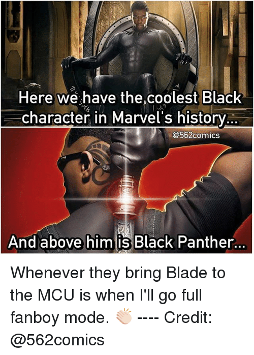 Fanboying: Here we have the,coolest Black  character in Marvel's history  562 comics  And above him is Black Panther. Whenever they bring Blade to the MCU is when I'll go full fanboy mode. 👏🏻 ---- Credit: @562comics