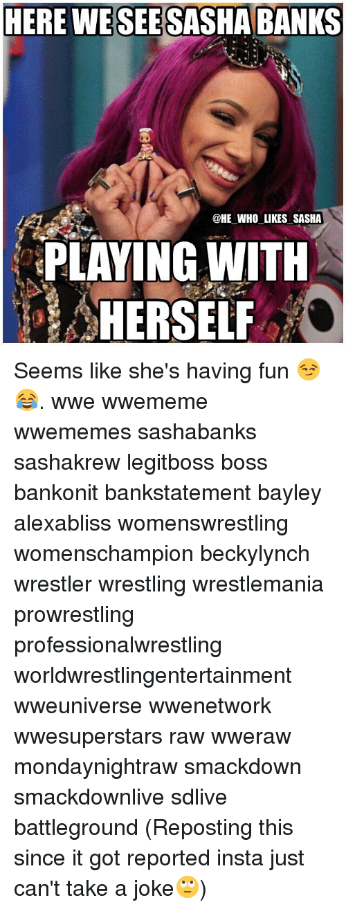 wrestlers: HERE WESEESASHA BANKS  @HE WHO LIKES SASHA  PLAYING WITH  HERSELF Seems like she's having fun 😏😂. wwe wwememe wwememes sashabanks sashakrew legitboss boss bankonit bankstatement bayley alexabliss womenswrestling womenschampion beckylynch wrestler wrestling wrestlemania prowrestling professionalwrestling worldwrestlingentertainment wweuniverse wwenetwork wwesuperstars raw wweraw mondaynightraw smackdown smackdownlive sdlive battleground (Reposting this since it got reported insta just can't take a joke🙄)
