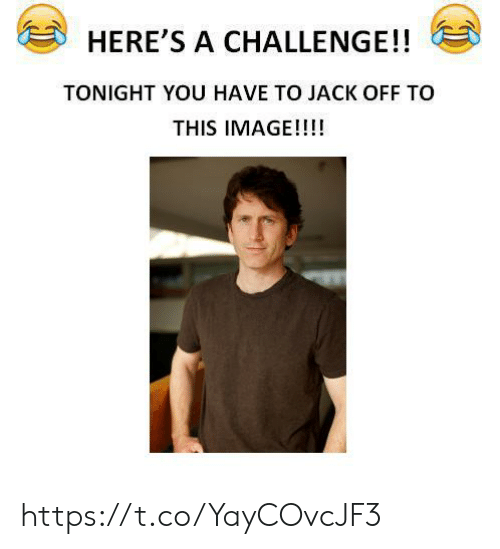 tonight you: HERE'S A CHALLENGE!!  TONIGHT YOU HAVE TO JACK OFF TO  THIS IMAGE!!!! https://t.co/YayCOvcJF3
