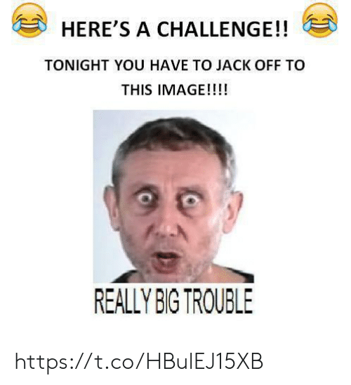 tonight you: HERE'S A CHALLENGE!!  TONIGHT YOU HAVE TO JACK OFF TO  THIS IMAGE!!!!  REALLY BIG TROUBLE https://t.co/HBulEJ15XB