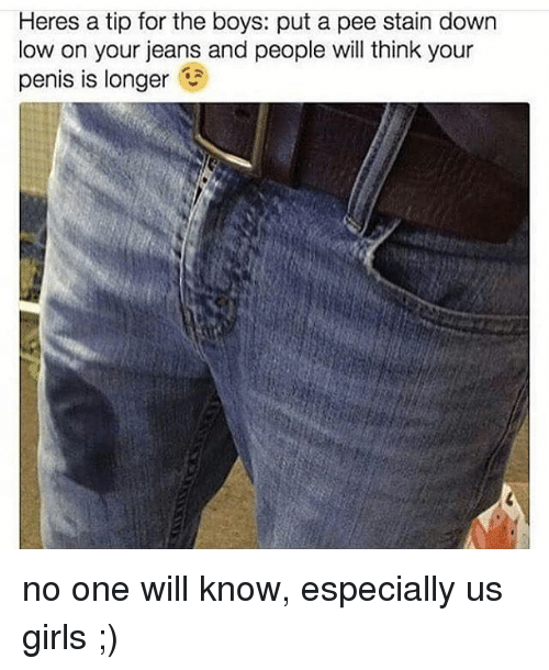 Staine: Heres a for the a stain down  low on your jeans and people will think your  penis is longer no one will know, especially us girls ;)