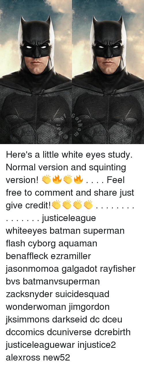 Squinting: Here's a little white eyes study. Normal version and squinting version! 👏🔥👏🔥 . . . . Feel free to comment and share just give credit!👏👏👏👏 . . . . . . . . . . . . . . . justiceleague whiteeyes batman superman flash cyborg aquaman benaffleck ezramiller jasonmomoa galgadot rayfisher bvs batmanvsuperman zacksnyder suicidesquad wonderwoman jimgordon jksimmons darkseid dc dceu dccomics dcuniverse dcrebirth justiceleaguewar injustice2 alexross new52