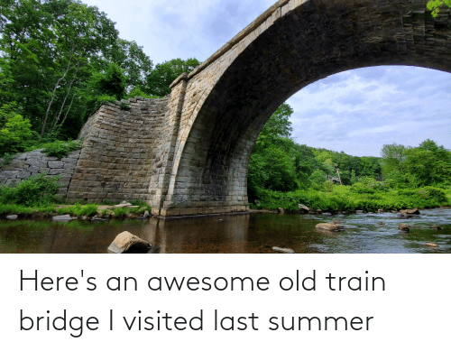 Visited: Here's an awesome old train bridge I visited last summer