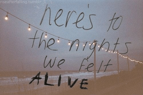 Alive, The, and Felt: heres f  riseafterfallingstunbli  the rght  we felt  ALIVE