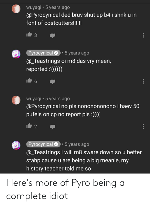 Idiot: Here's more of Pyro being a complete idiot