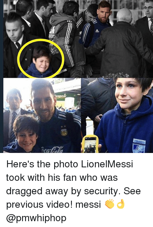 Memes, Messi, and Video: Here's the photo LionelMessi took with his fan who was dragged away by security. See previous video! messi 👏👌 @pmwhiphop