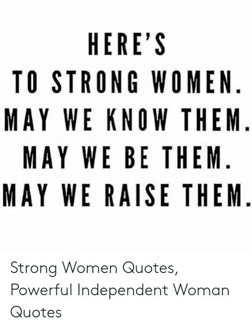 HERE\'S TO STRONG WOMEN MAY WE KNOW THEM MAY WE BE THEM MAY ...