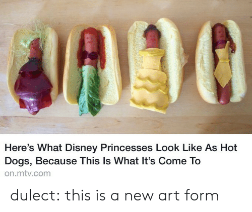 hot dogs: Here's What Disney Princesses Look Like As Hot  Dogs, Because This Is What It's Come To  on.mtv.com dulect:  this is a new art form