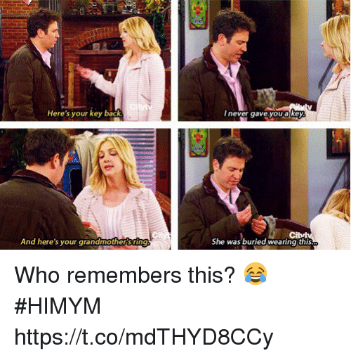 Memes, Never, and Back: Here's your key back  never gave youa key  And here's your grandmother string  She was buried wearing this Who remembers this? 😂 #HIMYM https://t.co/mdTHYD8CCy