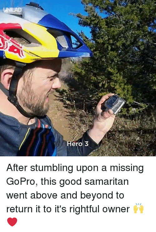 Dank, GoPro, and Good: Hero 3 After stumbling upon a missing GoPro, this good samaritan went above and beyond to return it to it's rightful owner 🙌❤️️