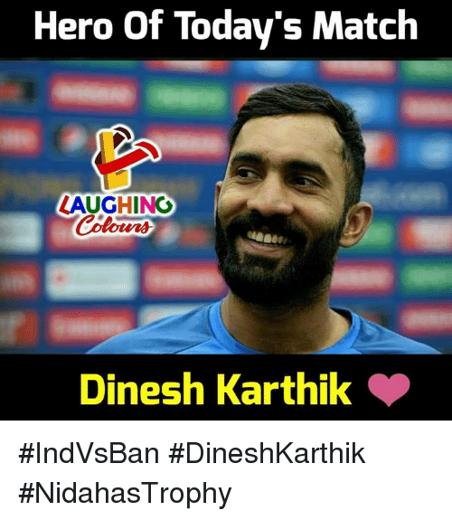 Match, Indianpeoplefacebook, and Hero: Hero Of Today's Match  LAUGHING  Dinesh Karthik #IndVsBan #DineshKarthik #NidahasTrophy