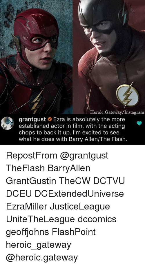 chops: Heroic.Gateway/Instagram  grantgust Ezra is absolutely the more  established actor in film, with the acting  chops to back it up. I'm excited to see  what he does with Barry Allen/The Flash RepostFrom @grantgust TheFlash BarryAllen GrantGustin TheCW DCTVU DCEU DCExtendedUniverse EzraMiller JusticeLeague UniteTheLeague dccomics geoffjohns FlashPoint heroic_gateway @heroic.gateway