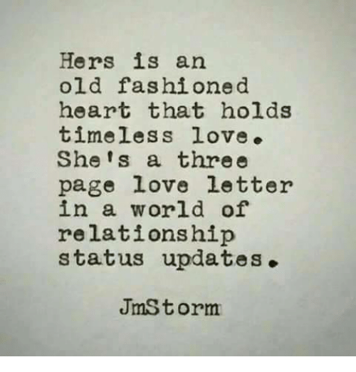 Love, Heart, and World: Hers is an  old fashione d  heart that holds  timeless love.  She's a three  page love letter  in a world of  relationship  status updates.  JmS torm