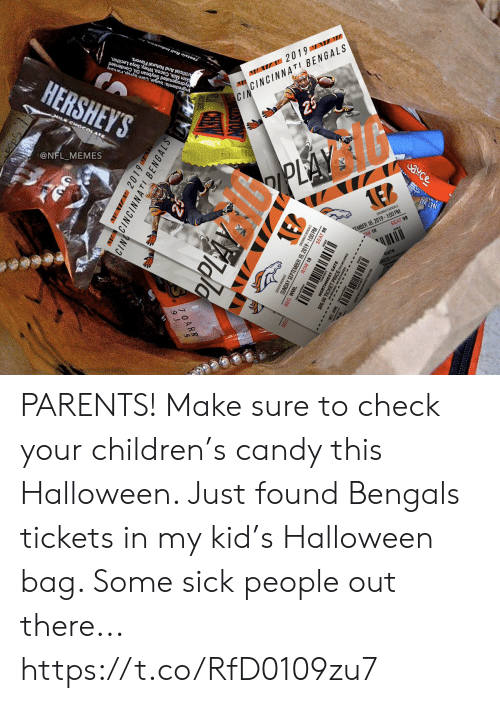 Cincinnati Bengals: HERSHEY'S  Artificial And Natural Flavors.  Skim Milk, Cocoa, Whey, Soya Lecithin,  Hydrogenated Soybean Oil, Condensed  Ingredients:Sugar, Corn Syup,raruany  HILK CHO4  Tootsie Roll Industries  @NFL_MEMES  W 2019 W  CINCINNATI BENGALS  CIN  25  PLAY  eto  ఎ¥C  caCAn BENGALS  EMBER 18, 2019-100 PM  OW 18  SEAT 98  NET WT  GATE  cKE  VW2019  CINNCINNATI BENGALS  PPLAY  asan ENGALS  MBER 18, 2019-1:00 PM  SEAT 98  SUNDA  SEC. WWL  ROW 18  THWEST GATE PARENTS! Make sure to check your children's candy this Halloween. Just found Bengals tickets in my kid's Halloween bag. Some sick people out there... https://t.co/RfD0109zu7