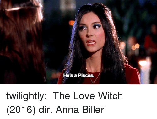 Anna, Love, and Tumblr: He's a Pisces. twilightly:  The Love Witch (2016) dir. Anna Biller