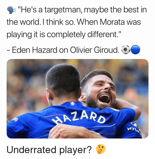 "Memes, Best, and World: ""He's a targetman, maybe the best in  the world. I think so. When Morata was  playing it is completely different.""  - Eden Hazard on Olivier Giroud.  ARD  AYU Underrated player? 🤔"