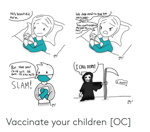 nat: He's beautiful  Ma M.  We Just need to 9ive hiM  vacci Nat  INO!!  You can'texpose  My son to  this!  I CALL DIBS!  But.. then your  Child will.. We  Cant... Or else he'll  SLAM!  d. death? Vaccinate your children [OC]