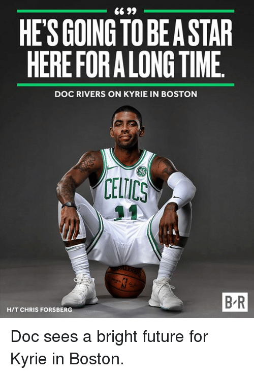Future, Doc Rivers, and Boston: HES GOING TO BE A STAR  HEREFORALONG TIME  DOC RIVERS ON KYRIE IN BOSTON  CELIC  B-R  HIT CHRIS FORSBERG Doc sees a bright future for Kyrie in Boston.