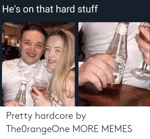 Dank, Memes, and Target: He's on that hard stuff  INZ  TO Pretty hardcore by The0rangeOne MORE MEMES