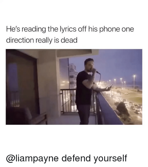 One Direction: He's reading the lyrics off his phone one  direction really is dead @liampayne defend yourself